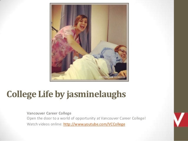 College Life by jasminelaughs Vancouver Career College Open the door to a world of opportunity at Vancouver Career College...