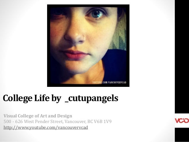 College Life by _cutupangels Visual College of Art and Design 500 - 626 West Pender Street, Vancouver, BC V6B 1V9 http://w...