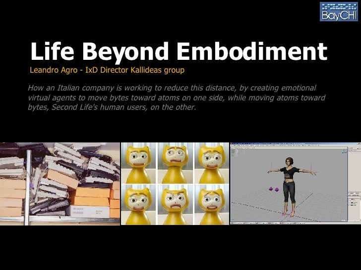 Life Beyond Embodiment Leandro Agro - IxD Director Kallideas group How an Italian company is working to reduce this distan...