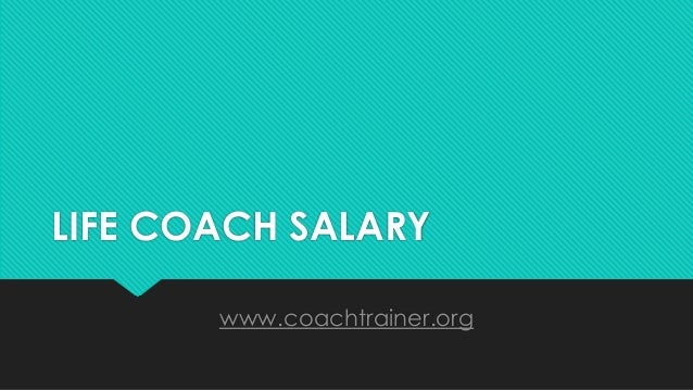 LIFE COACH SALARY www.coachtrainer.org