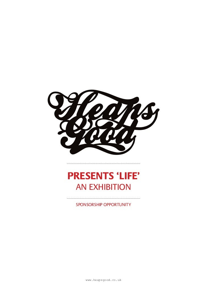 PRESENTS 'LIFE' AN EXHIBITION SPONSORSHIP OPPORTUNITY     www.heapsgood.co.uk