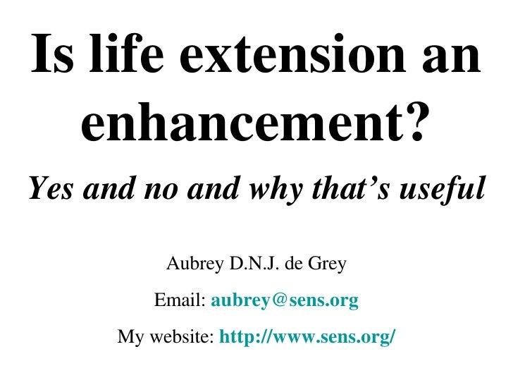Life Extension an Enhancement