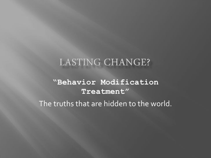 """"""" Behavior Modification Treatment"""" The truths that are hidden to the world."""