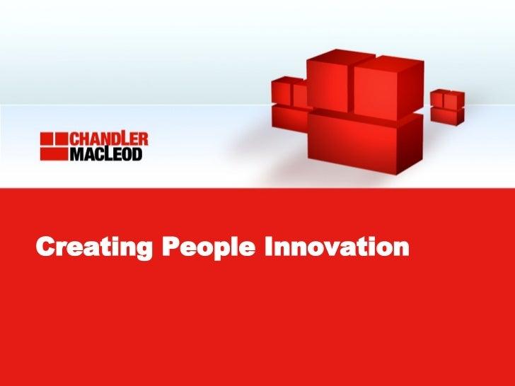 Creating People Innovation - Chandler Macleod