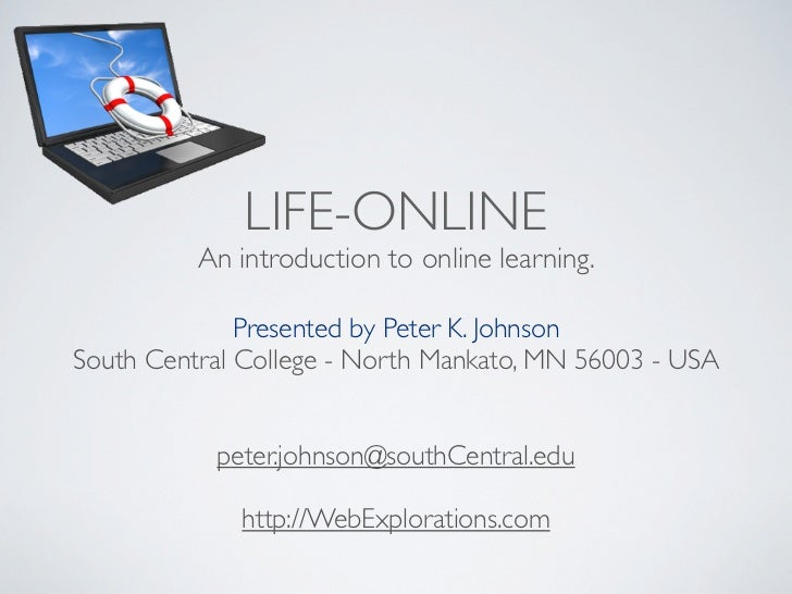LIFE-ONLINE          An introduction to online learning.              Presented by Peter K. JohnsonSouth Central College -...