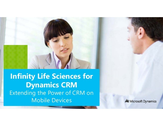 Infinity Life Sciences for     Dynamics CRMExtending the Power of CRM on        Mobile Devices
