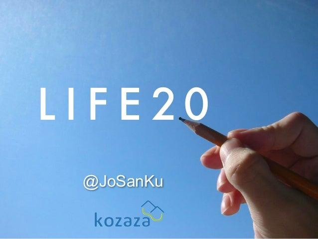 L I F E 2.0  @JoSanKu