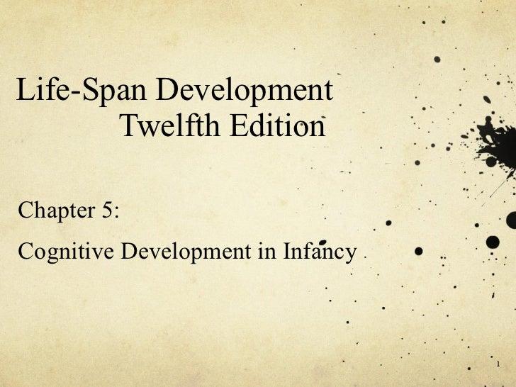 Life-Span Development       Twelfth EditionChapter 5:Cognitive Development in Infancy                                   1