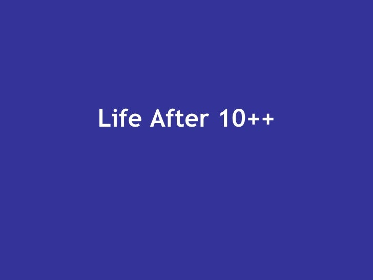Life After 10++