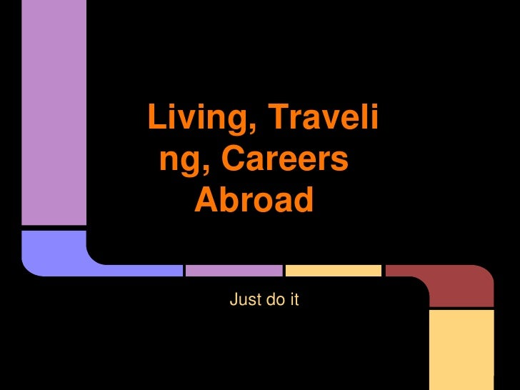 Living, Traveli ng, Careers   Abroad     Just do it