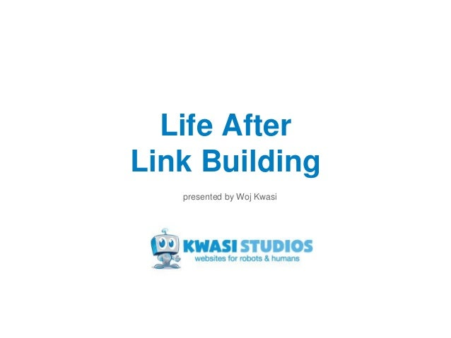 Life After Link Building presented by Woj Kwasi