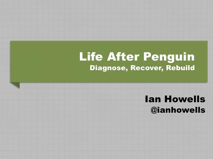 Life After Penguin Diagnose, Recover, Rebuild              Ian Howells                @ianhowells