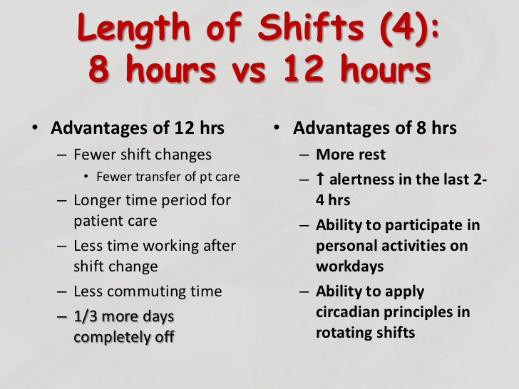 eight hour versus twelve hour shifts effects on Objective: this review was conducted to investigate the impact of applying 12- hour shifts in comparison to 8-hour shifts on nurses' health wellbeing and job.