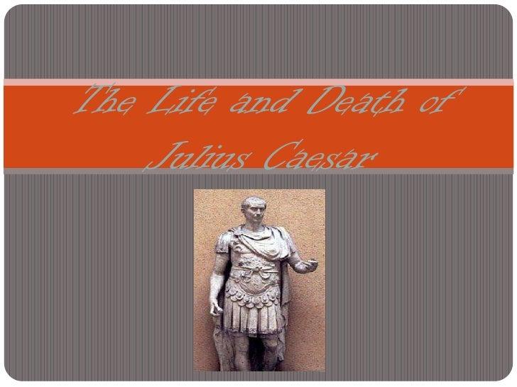 The Life and Death of    Julius Caesar