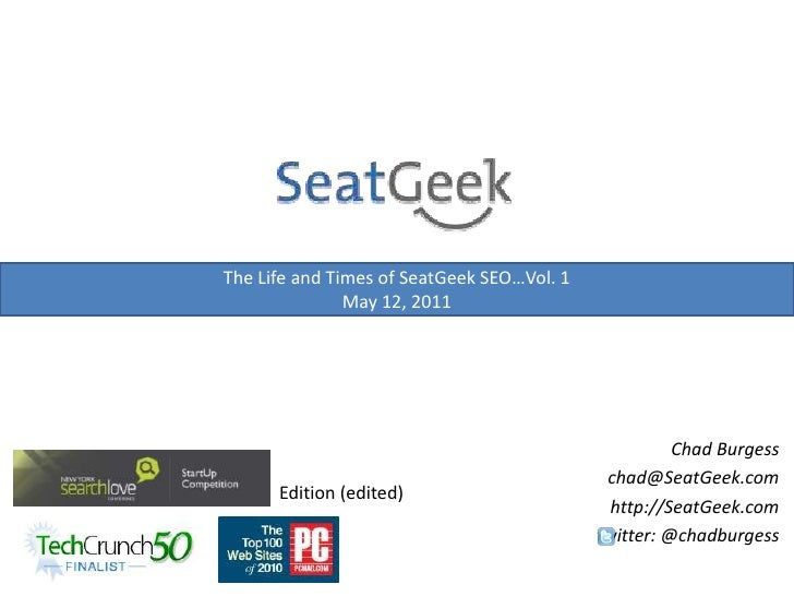 The Life and Times of SeatGeek SEO…Vol. 1<br />May 12, 2011<br />Chad Burgesschad@SeatGeek.com<br />http://SeatGeek.com<br...