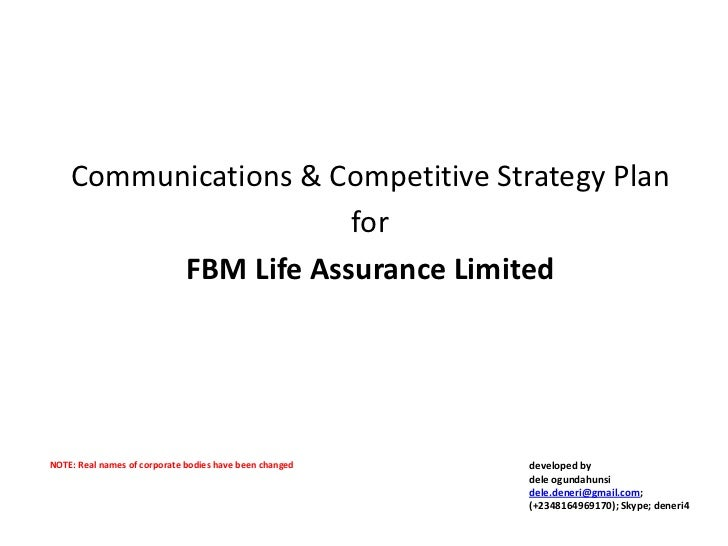 Communications & Competitive Strategy Plan                      for          FBM Life Assurance LimitedNOTE: Real names of...