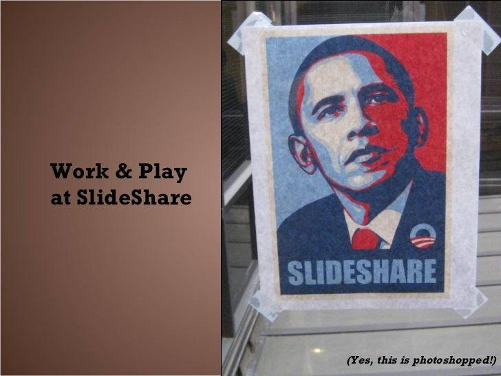 Work & Play  at SlideShare (Yes, this is photoshopped!)