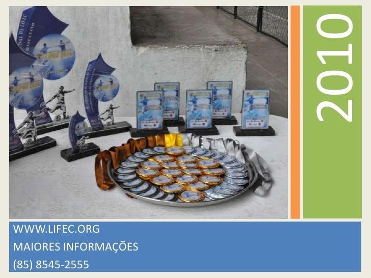 WWW.LIFEC.ORG<br />MAIORES INFORMAÇÕES<br />(85) 8545-2555<br />2010<br />