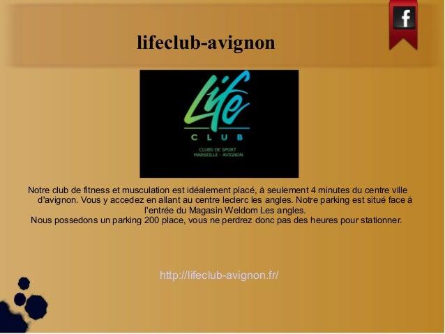 lifeclub-avignon  Notre club de fitness et musculation est idéalement placé, à seulement 4 minutes du centre ville  d'avig...