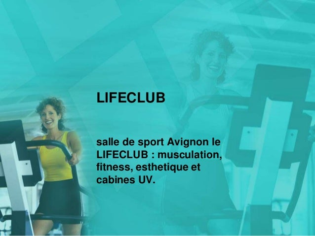 LIFECLUB salle de sport Avignon le LIFECLUB : musculation, fitness, esthetique et cabines UV.