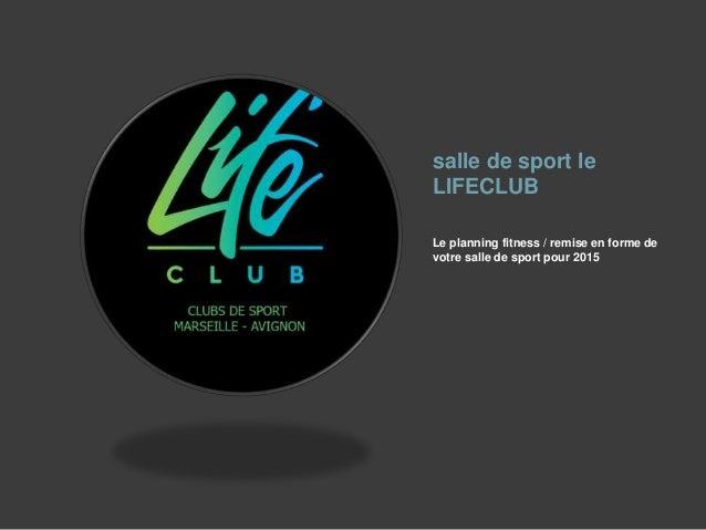 salle de sport le LIFECLUB Le planning fitness / remise en forme de votre salle de sport pour 2015