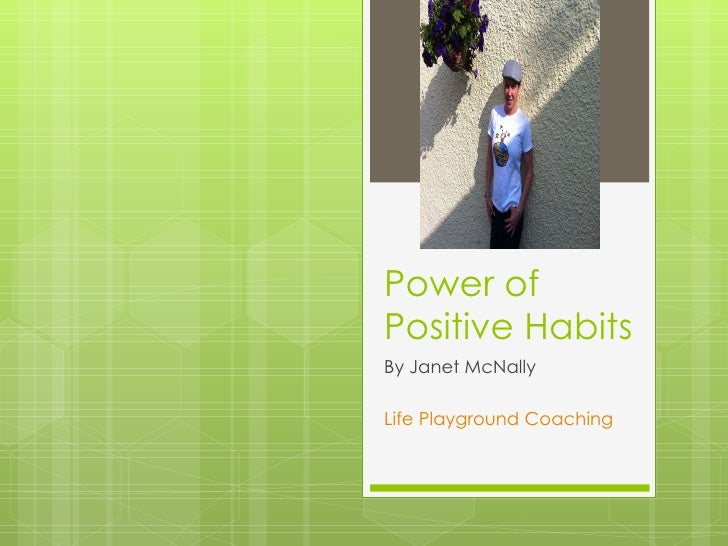 Power of Positive Habits By Janet McNally Life Playground Coaching