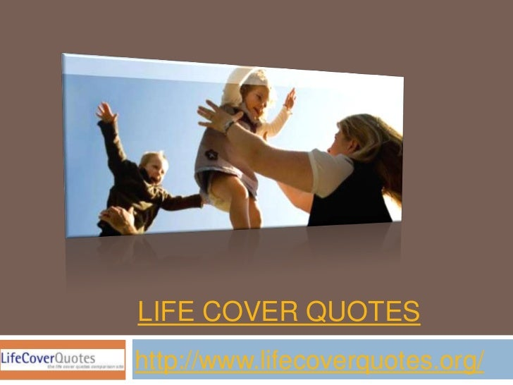 LIFE COVER QUOTEShttp://www.lifecoverquotes.org/