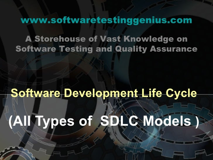 Software Development Life Cycle (All Types of  SDLC Models  ) www.softwaretestinggenius.com A Storehouse of Vast Knowledge...
