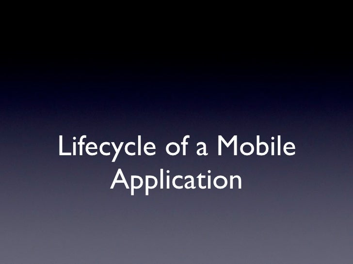 Lifecycle of a Mobile     Application