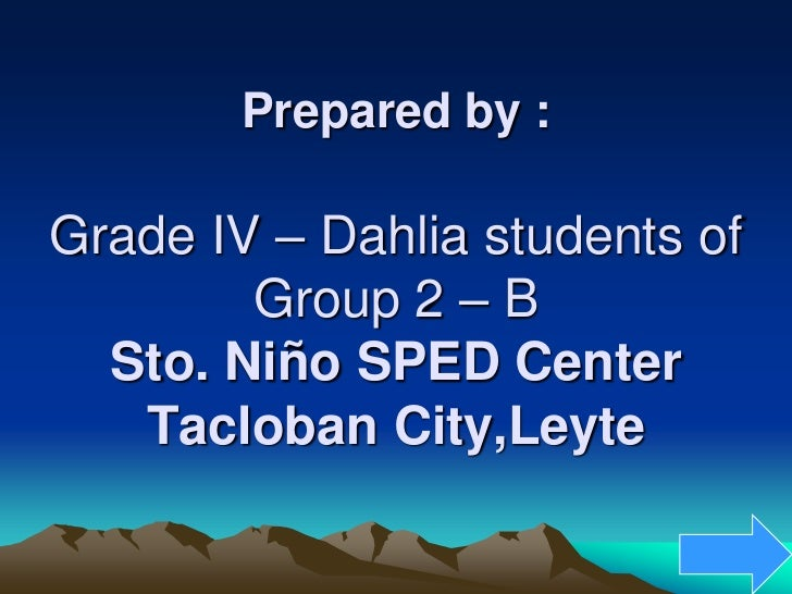 Prepared by :Grade IV – Dahlia students of        Group 2 – B  Sto. Niño SPED Center   Tacloban City,Leyte