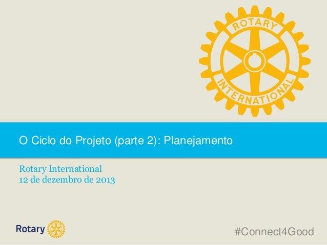 O Ciclo do Projeto (parte 2): Planejamento Rotary International 12 de dezembro de 2013  #Connect4Good
