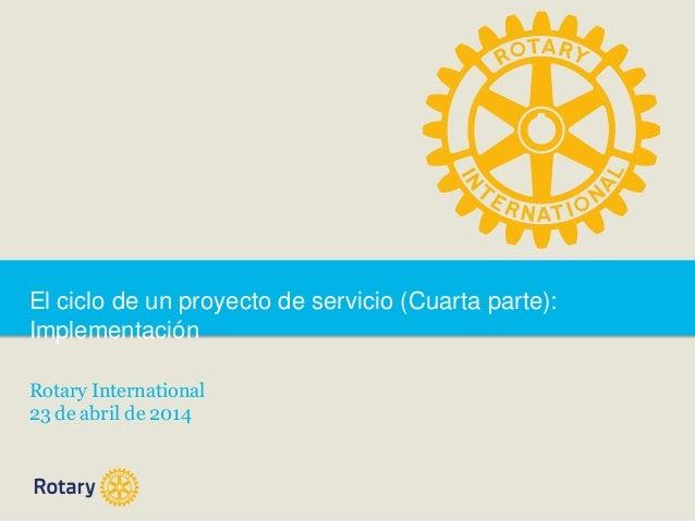 El ciclo de un proyecto de servicio (Cuarta parte): Implementación Rotary International 23 de abril de 2014