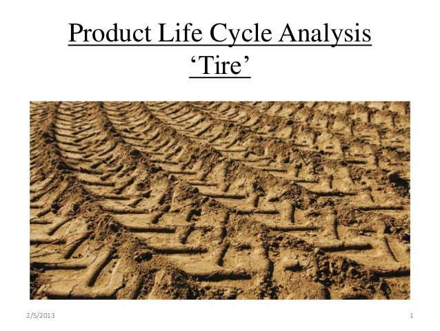 Product Life Cycle Analysis                      'Tire'2/5/2013                                 1