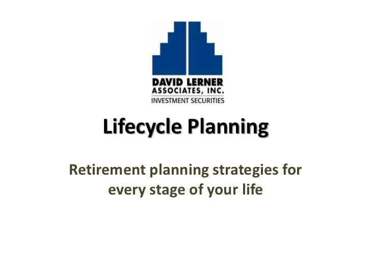 Lifecycle PlanningRetirement planning strategies for      every stage of your life