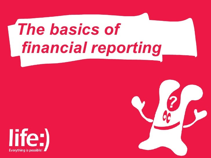 financial reporting The basics of ?