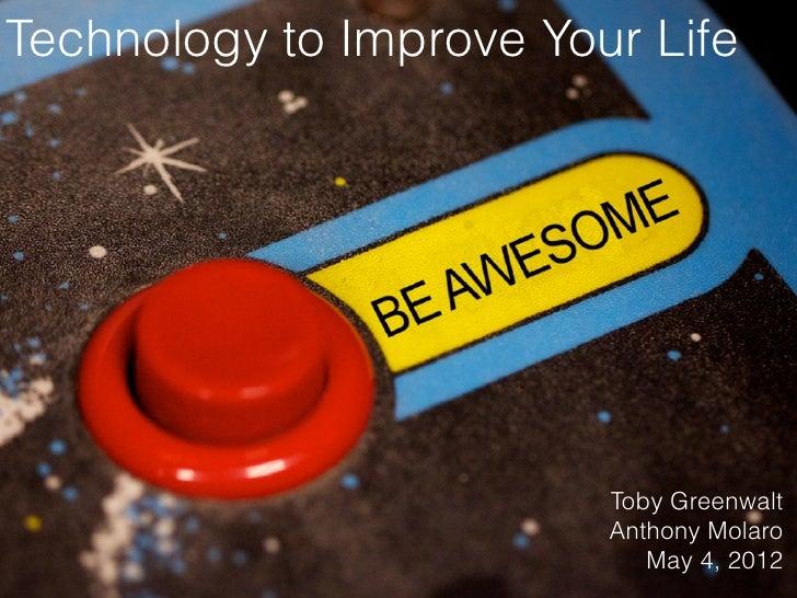 Technology to Improve Your Life                         Toby Greenwalt                         Anthony Molaro             ...