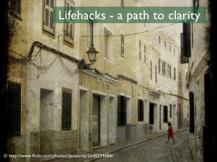 Lifehacks - a path to clarity     © http://www.flickr.com/photos/danisarda/2640259684/