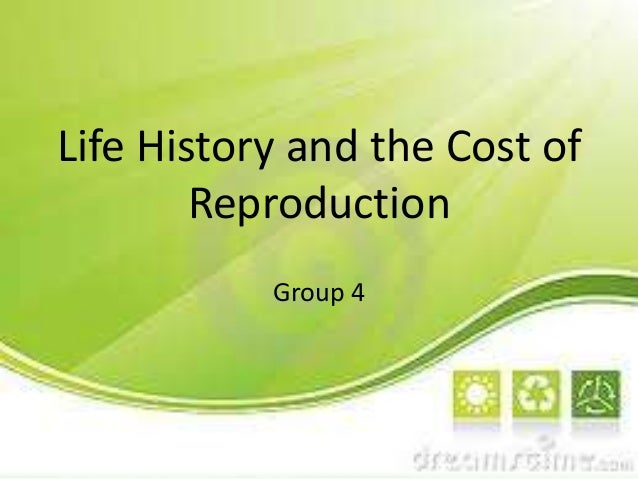 Life History and the Cost of Reproduction Group 4