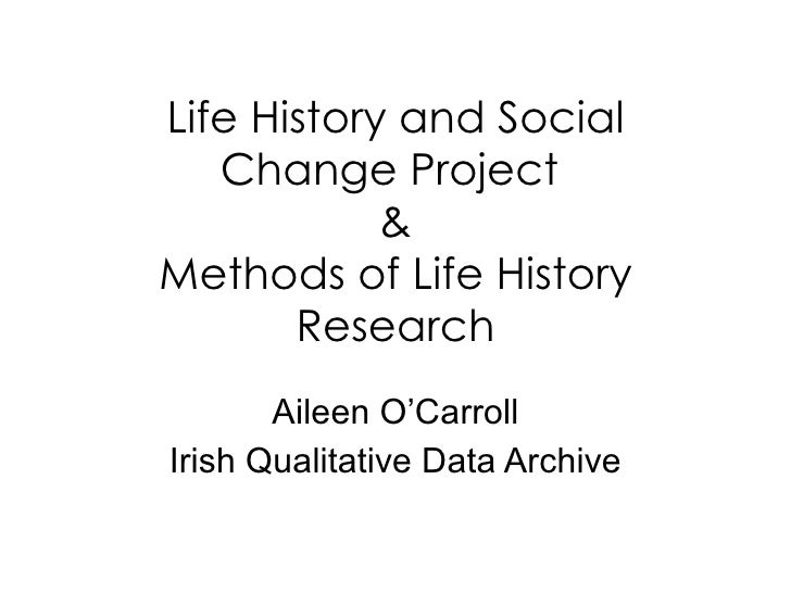 Life History and Social Change Project  & Methods of Life History Research Aileen O'Carroll Irish Qualitative Data Archive
