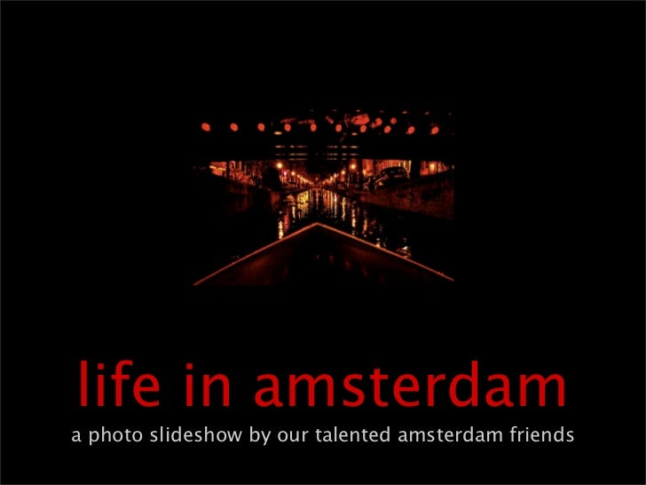 life in amsterdama photo slideshow by our talented amsterdam friends