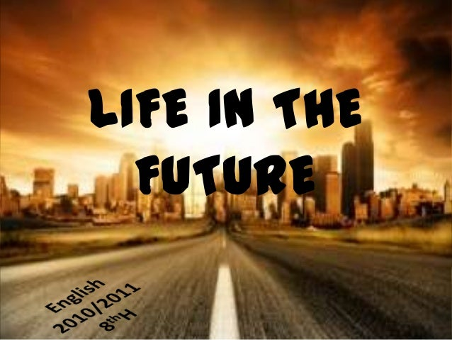 Predict life in the future essay