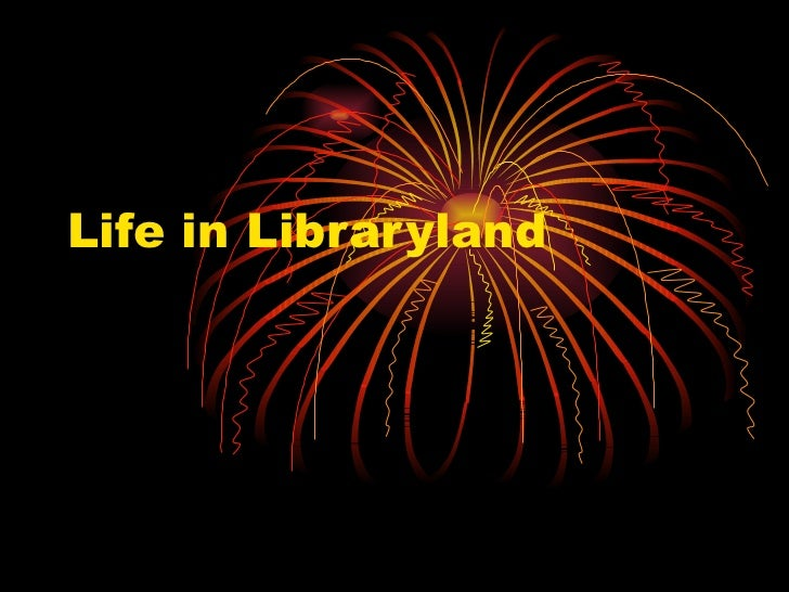 Life in Libraryland