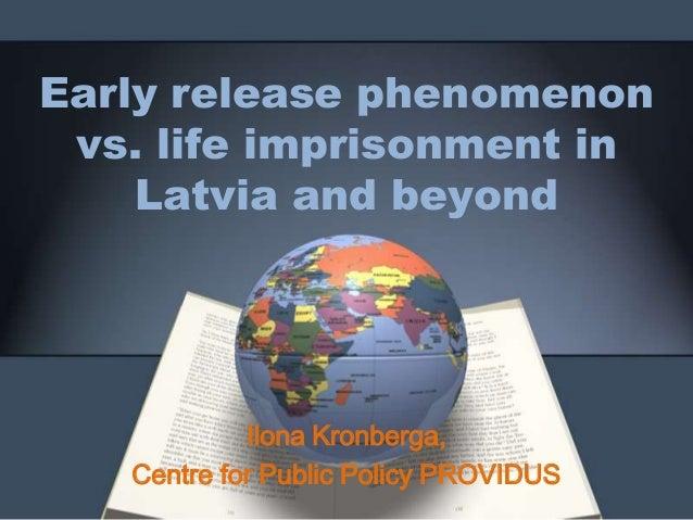 Early release phenomenon vs. life imprisonment in    Latvia and beyond            Ilona Kronberga,   Centre for Public Pol...