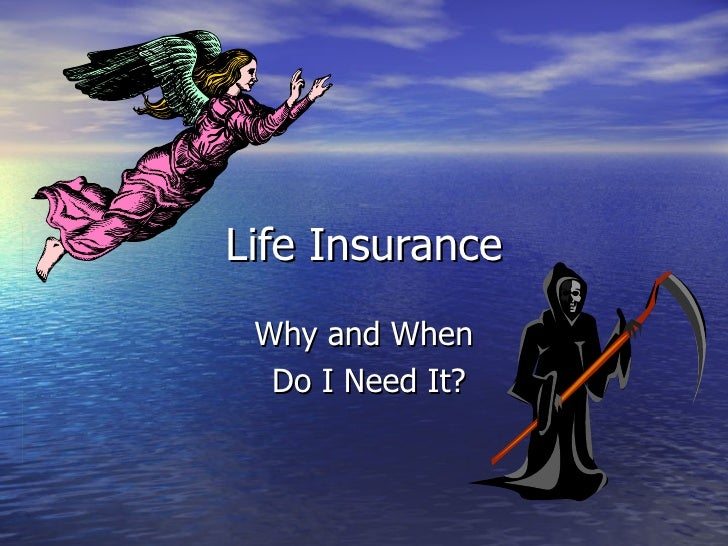 Life Insurance Why and When Do I Need It?