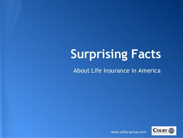 Surprising Facts About Life Insurance in America www.colby-group.com