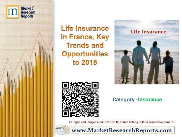 Life Insurance in France, Key Trends and Opportunities to 2018