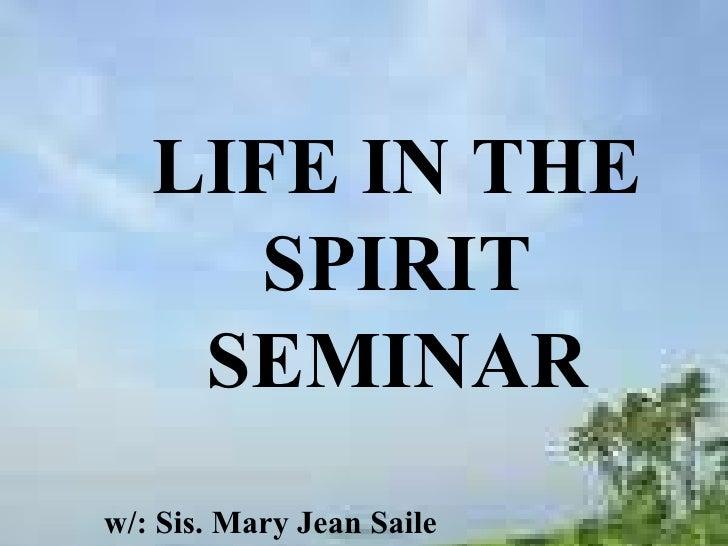 LIFE IN THE SPIRIT SEMINAR w/: Sis. Mary Jean Saile