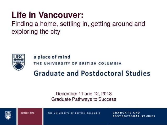 Life in Vancouver: Finding a home, settling in, getting around and exploring the city  December 11 and 12, 2013 Graduate P...
