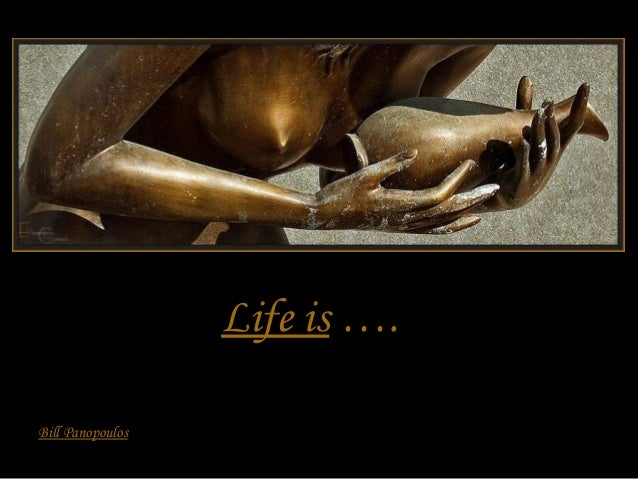Life is …. Bill Panopoulos