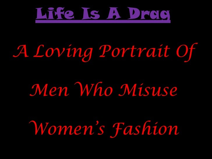 Life Is A DragA Loving Portrait Of Men Who Misuse Women's Fashion